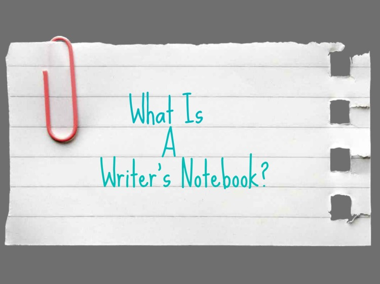 What is a Writers Notebook?