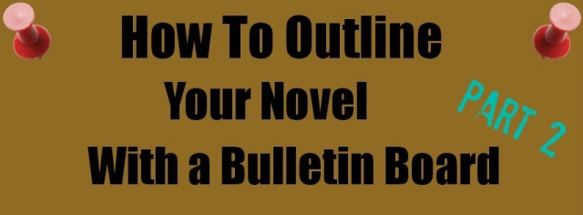 Part 2: How to Outline Your Novel With a Bulletin Board