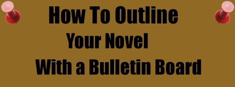 How To Outline Your Novel With a Bulletin Board Part 1