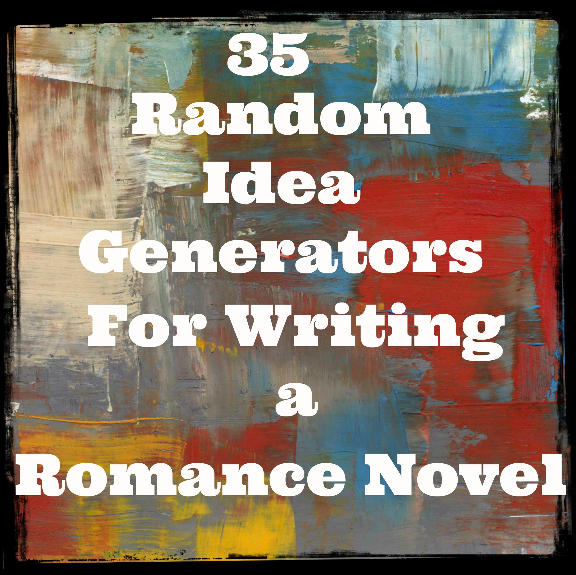 35 random idea generators for writing a romance novel | darla g. denton