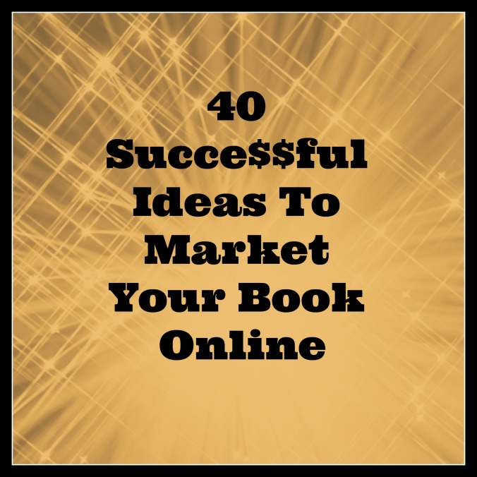 40 Successful Ideas To Market Your Book Online