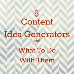5 Content Idea Generators and What To Do With Them