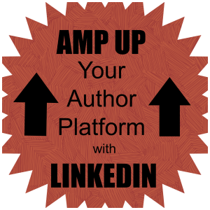 Amp Up Your Author Platform With LinkedIn