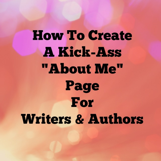 How To Create A Kick-Ass About Me Page for Writers And Authors