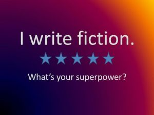 I Write Fiction What's Your Super Power