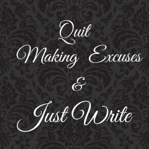 Quit Making Excuses and Just Write