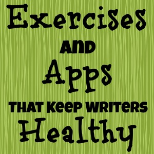 Exercises and Apps that Keep Writers Healthy