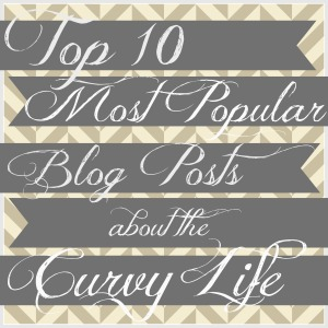 Top 10 Most Popular Blog Posts About The Curvy Life