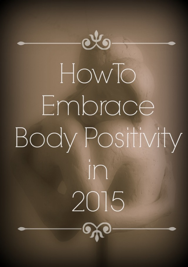 How To Embrace Body Positivity in 2015