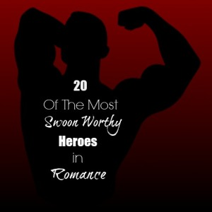 20 of the Most Swoon Worthy Heroes in Romance