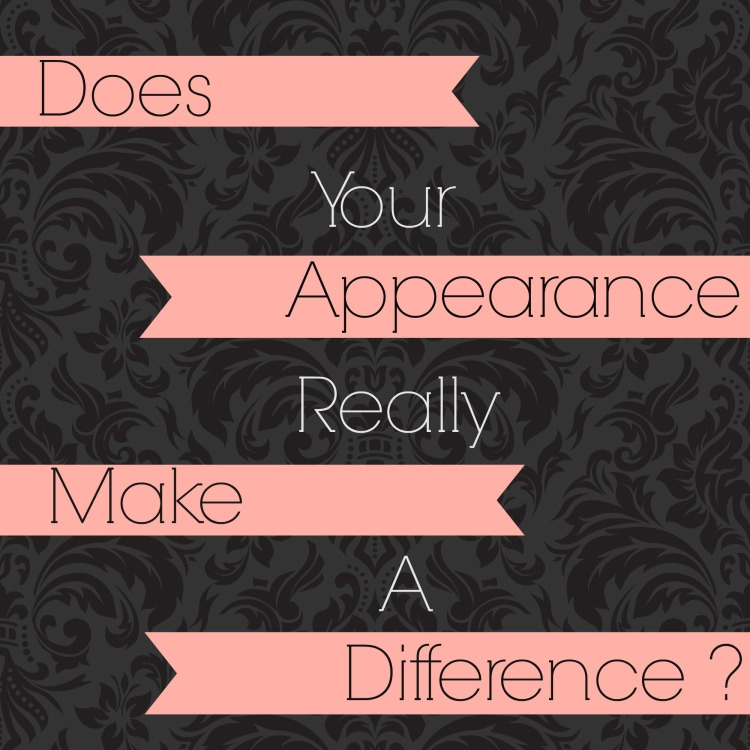 Does Your Appearance Really Make A Difference