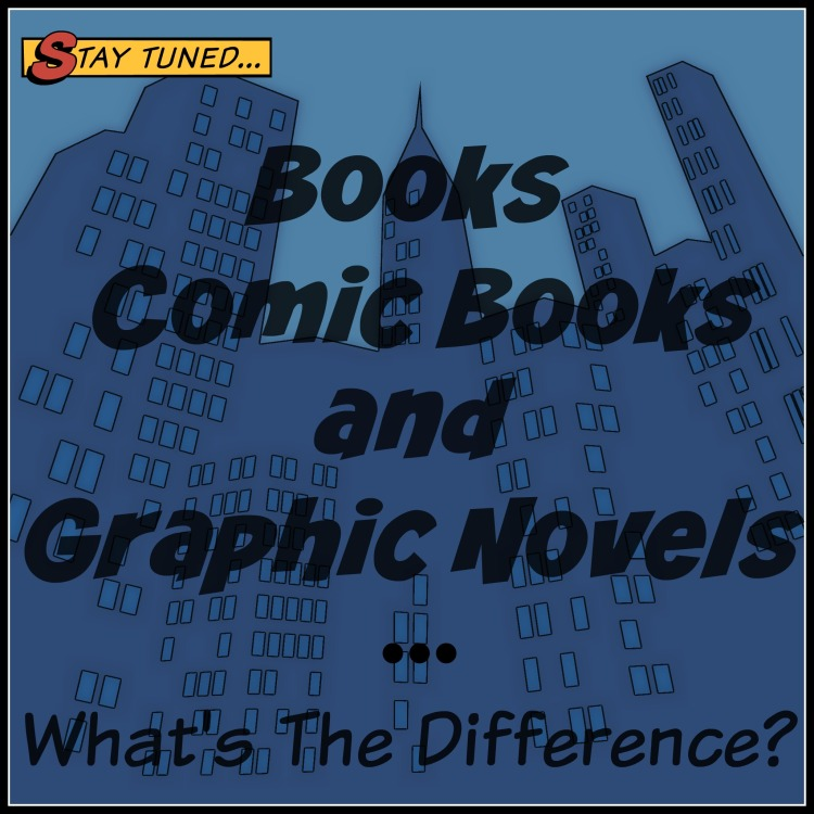 Books Comic Books and Graphic Novels...What's The Difference