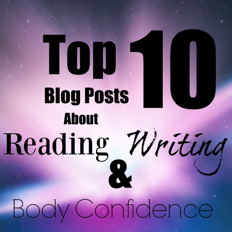 Top 10 Blog Posts About Reading Writing and Body Confidence
